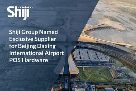 Shiji Group Named Exclusive Supplier for Beijing Daxing International Airport POS Hardware
