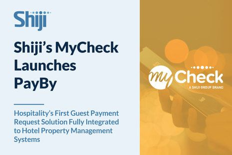 Shiji's MyCheck Launches PayBy, Hospitality's First Guest Payment Request Solution Fully Integrated to Hotel Property Management Systems
